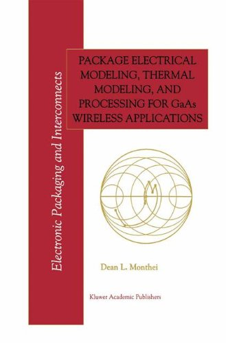 Package Electrical Modeling, Thermal Modeling, And Processing For Gaas Wireless Applications (Electronic Packaging And Interconnects)