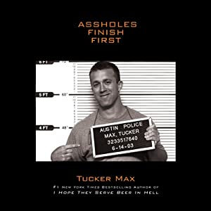 Assholes Finish First | [Tucker Max]
