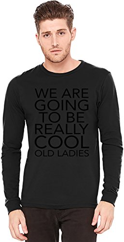 We Are Going To Be Really Cool Old Ladies Funny Slogan A maniche lunghe T-shirt Long-Sleeve T-shirt | 100% Preshrunk Jersey Cotton XX-Large