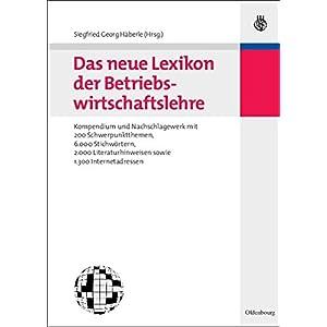 Das neue Lexikon der Betriebswirtschaftslehre: Kompendium und Nachschlagewerk - mit 200 Schwerpunktt