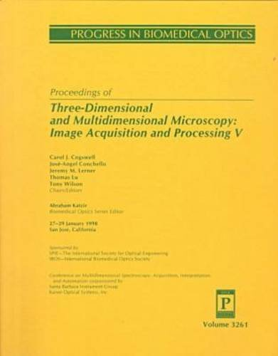Proceedings Of Three-Dimensional And Multidimensional Microscopy: Image Acquisition And Processing V : 27-29 January 1998 San Jose, California (Proceedings Of Spie Series; Vol. 3261)