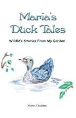 Maria's Duck Tales: Wildlife Stories From My Garden