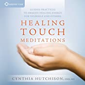 Healing Touch Meditations: Guided Practices to Awaken Healing Energy for Yourself and Others | [Cynthia Hutchison]