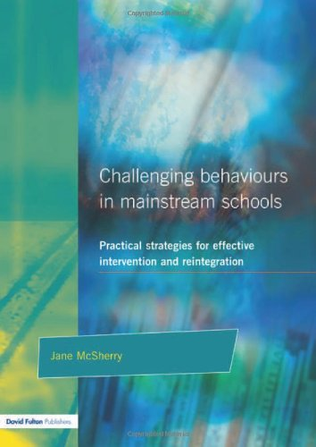 Challenging Behaviour in Mainstream Schools: Practical Strategies for Effective Intervention and Reintegration