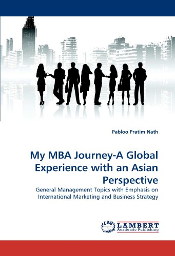 My MBA Journey-A Global Experience with an Asian Perspective: General Management Topics with Emphasis on International M