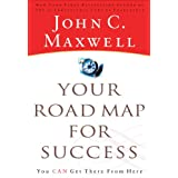Your Road Map For Success: You Can Get There from Here ~ John Maxwell