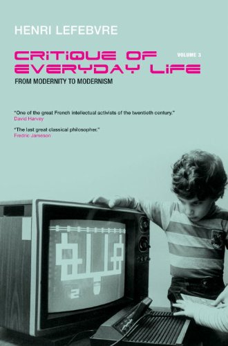 Critique of Everyday Life, Vol. 3: From Modernity to Modernism (Towards a Metaphilosophy of Daily Life) (Critique of Eve