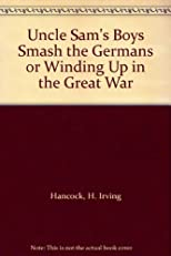Uncle Sam's Boys Smash the Germans or Winding Up in the Great War