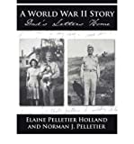 img - for { [ A WORLD WAR II STORY: DAD'S LETTERS HOME ] } Holland, Elaine Pelletier ( AUTHOR ) Nov-01-2006 Paperback book / textbook / text book