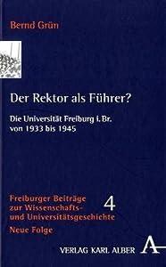 Der Rektor als Führer?: Die Universität Freiburg i.Br. von 1933 bis 1945 (Freiburger Beiträge)