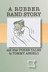 A Rubber Band Story and Other Poker Tales by Tommy Angelo