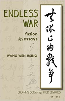 endless war fiction and essays by wang wen-hsing Endless war: fiction & essays this volume consists of translations of twenty-four fictional works and five essays by wang wen-hsing.