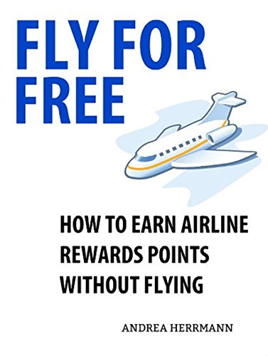 fly-for-free-how-to-earn-airline-rewards-points-without-flying-english-edition