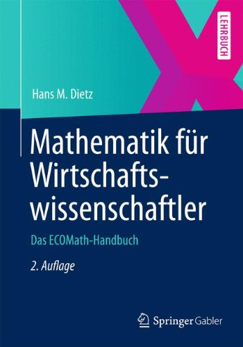 Mathematik für Wirtschaftswissenschaftler: Das ECOMath-Handbuch (Springer-Lehrbuch) (German Edition)