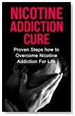 Nicotine Addiction Cure: Proven Steps How to Overcome Nicotine Addiction for Life (nicotine addiction, nicotine dependence, smoking addiction, stop smoking, ... addiction recovery, nicotine replacement)