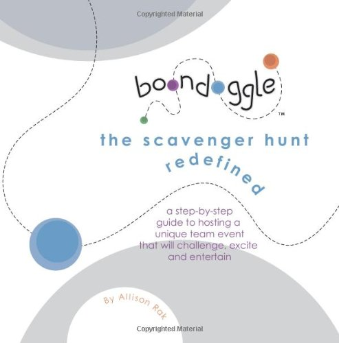 Boondoggle: the scavenger hunt redefined: A step-by-step guide to hosting a unique team event that will challenge, excite and entertain
