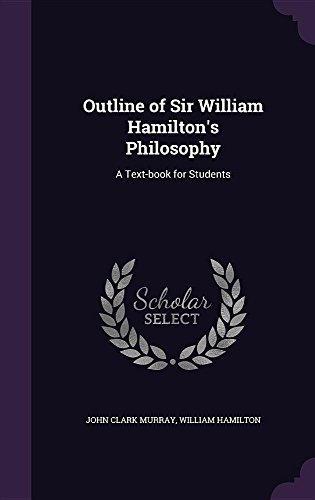 Outline of Sir William Hamilton's Philosophy: A Text-Book for Students