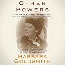 Other Powers: The Age of Suffrage, Spiritualism, and the Scandalous Victoria Woodhull (       UNABRIDGED) by Barbara Goldsmith Narrated by Margaret Daly