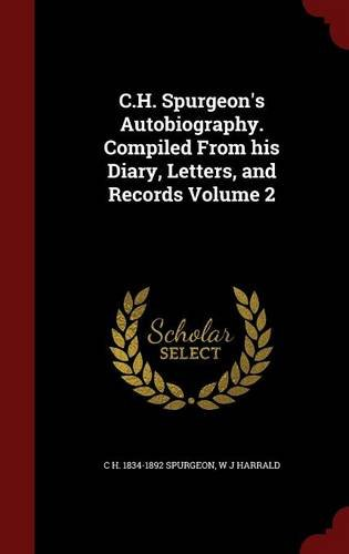 C.H. Spurgeon's Autobiography. Compiled From his Diary, Letters, and Records Volume 2