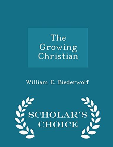 The Growing Christian - Scholar's Choice Edition