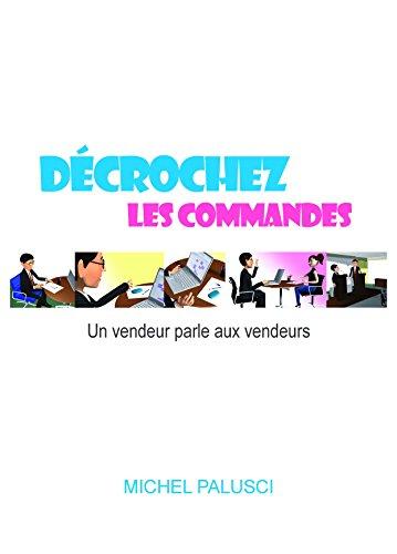 decrochez-les-commandes-un-vendeur-parle-aux-vendeurs-french-edition
