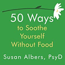 50 Ways to Soothe Yourself Without Food (       UNABRIDGED) by Susan Albers Narrated by Ann Marie Lee
