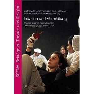 Irritation und Vermittlung: Theater in einer interkulturellen und multireligiösen Gesellschaft