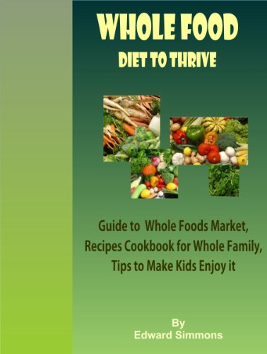 whole-food-diet-to-thrive-guide-to-whole-foods-market-recipes-cookbook-for-whole-family-tips-to-make