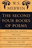 The Second Four Books of Poems: The Moving Target / The Lice / The Carrier of Ladders / Writings to an Unfinished Accompaniment [Paperback] [1992] W. S. Merwin