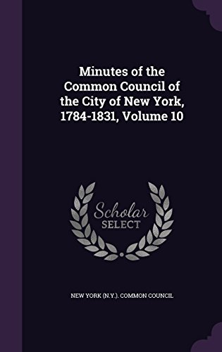 Minutes of the Common Council of the City of New York, 1784-1831, Volume 10