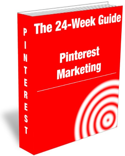 The 24-Week Guide to Pinterest Marketing
