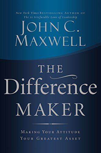 Difference Maker: Making Your Attitude Your Greatest Asset