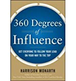 img - for [(360 Degrees of Influence: Get Everyone to Follow Your Lead on Your Way to the Top)] [Author: Harrison Monarth] published on (December, 2011) book / textbook / text book