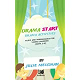 Drama Start!  Drama activities, plays and monologues for young children (ages 3 to 8).by Julie Meighan