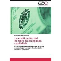 La cosificación del hombre en el régimen capitalista: La enajenación subjetiva como sustrato necesario para la...