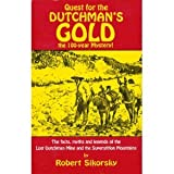 Quest for the Dutchman's Gold: The 100-Year Mystery: The Facts, Myths and Legends of the Lost Dutchman Mine and the Superstition M