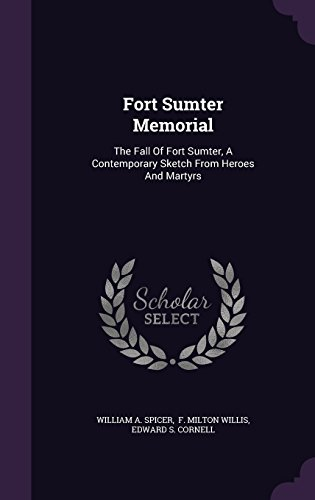 Fort Sumter Memorial: The Fall Of Fort Sumter, A Contemporary Sketch From Heroes And Martyrs