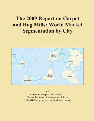 The 2009 Report on Carpet and Rug Mills: World Market Segmentation by City
