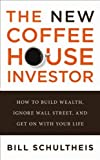 img - for The New Coffeehouse Investor: How to Build Wealth, Ignore Wall Street, and Get on With Your Life Th book / textbook / text book