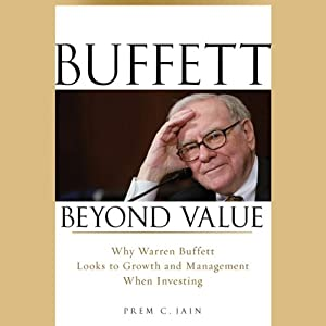 Buffett Beyond Value: Why Warren Buffett Looks to Growth and Management When Investing | [Prem C. Jain]