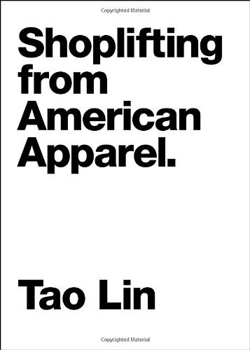 shoplifting-from-american-apparel-contemporary-art-of-the-novella-by-tao-lin-8-oct-2009-paperback