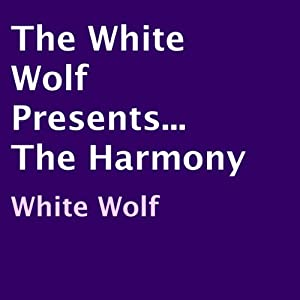 The White Wolf Presents... The Harmony Audiobook