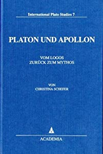 Platon und Apollon: Vom Logos zuruck zum Mythos (International Plato studies) (German Edition) Christina Schefer