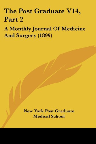 The Post Graduate V14, Part 2: A Monthly Journal of Medicine and Surgery (1899)