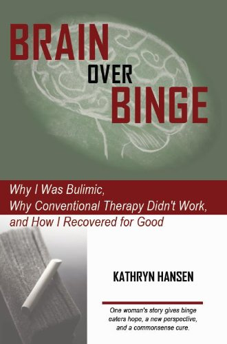 Kathryn Hansen - Brain over Binge: Why I Was Bulimic, Why Conventional Therapy Didn't Work, and How I Recovered for Good