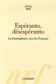 Esp�ranto, d�sesp�ranto : La francophonie sans les Fran�ais par Anna Mo�