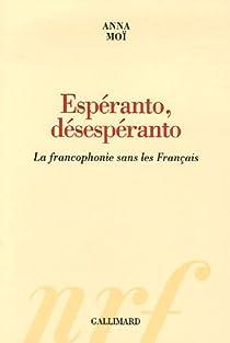 Esp�ranto, d�sesp�ranto : La francophonie sans les Fran�ais par Mo�
