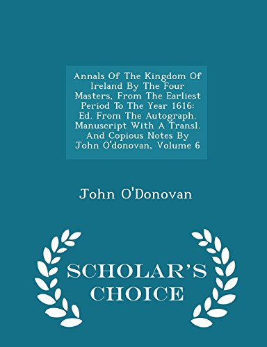 Annals Of The Kingdom Of Ireland By The Four Masters, From The Earliest Period To The Year 1616: Ed. From The Autograph. Manuscript With A Transl. And ... Volume 6 - Scholar's Choice Edition