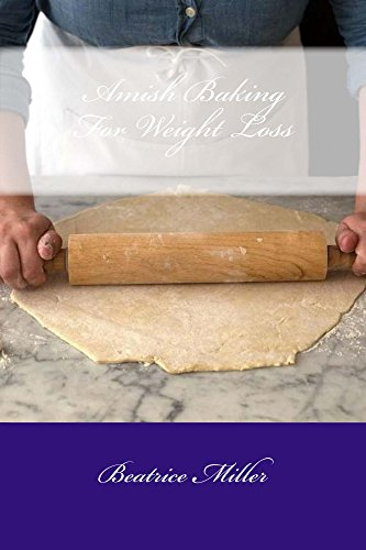 Amish Baking For Weight Loss by Beatrice Miller
