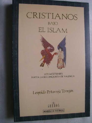 Cristianos bajo el islam. los mozarabes hasta la reconquista de valenc (Monografías históricas)